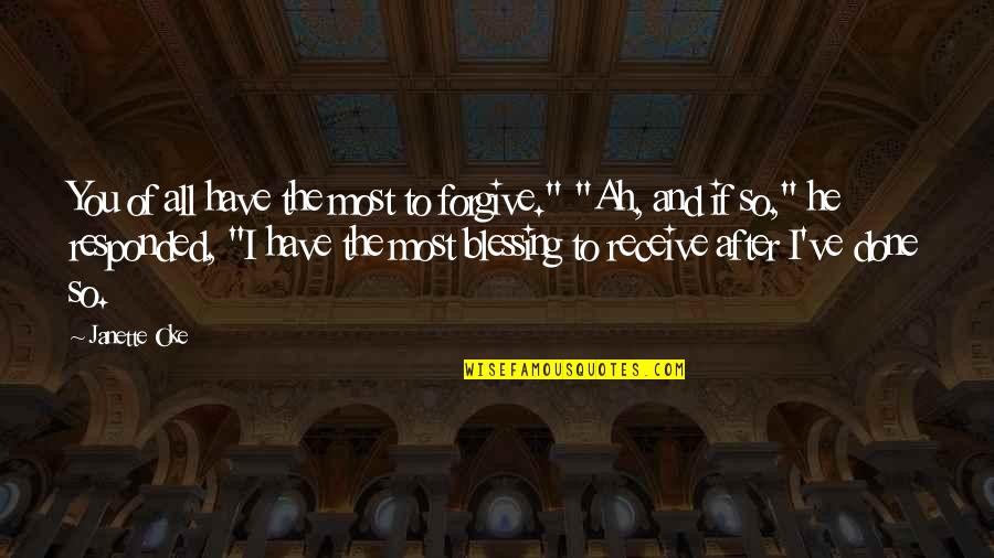 """Being Fake And Two Faced Quotes By Janette Oke: You of all have the most to forgive."""""""