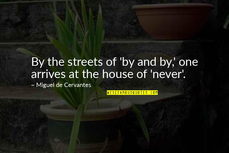 Being Fake And Two Faced Quotes By Miguel De Cervantes: By the streets of 'by and by,' one