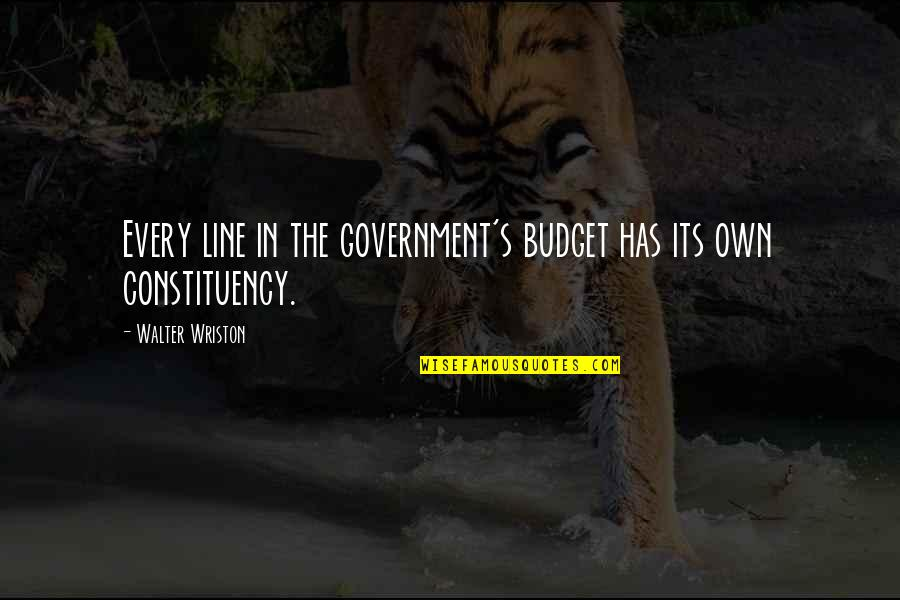 Being Fake And Two Faced Quotes By Walter Wriston: Every line in the government's budget has its