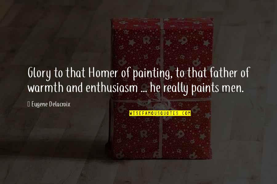 Being Focused On The Future Quotes By Eugene Delacroix: Glory to that Homer of painting, to that