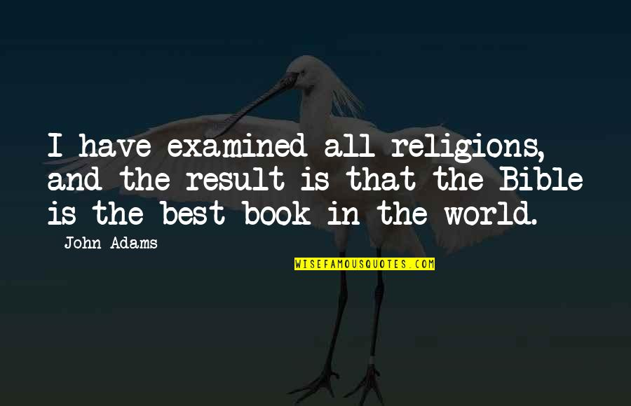 Being Focused On The Future Quotes By John Adams: I have examined all religions, and the result