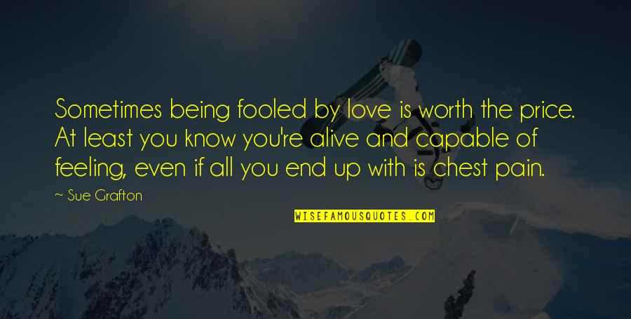 Being Fooled By Love Quotes By Sue Grafton: Sometimes being fooled by love is worth the