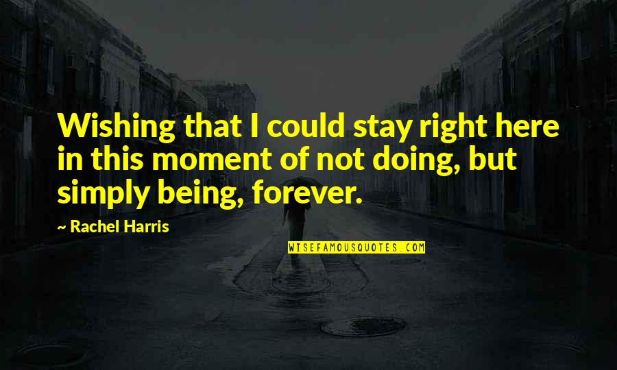 Being Forever Young Quotes By Rachel Harris: Wishing that I could stay right here in