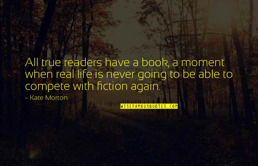 Being Freed From Prison Quotes By Kate Morton: All true readers have a book, a moment