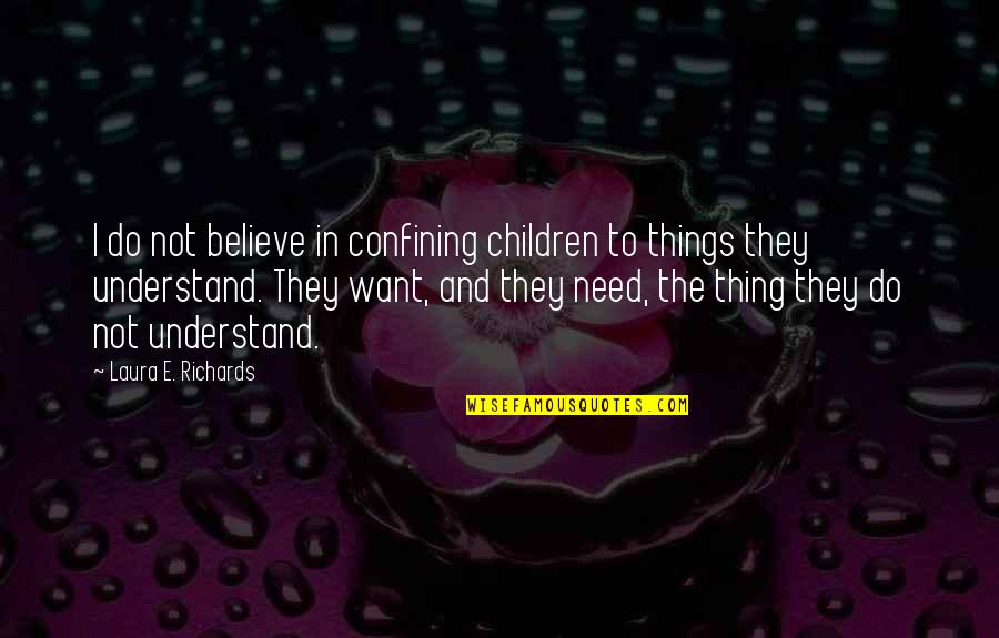 Being Freed From Prison Quotes By Laura E. Richards: I do not believe in confining children to