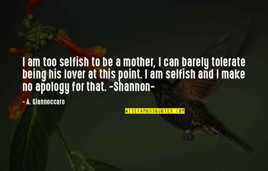 Being Girlfriends Quotes By A. Giannoccaro: I am too selfish to be a mother,