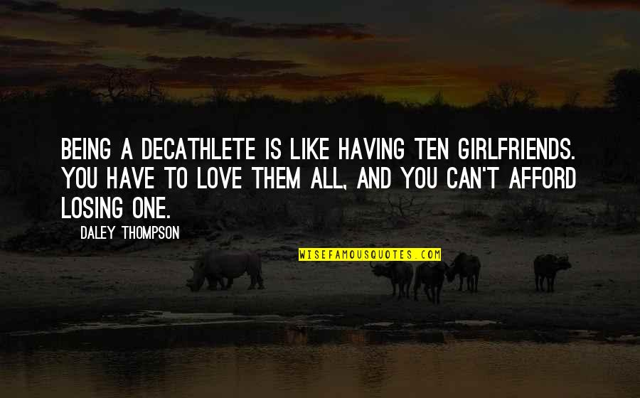 Being Girlfriends Quotes By Daley Thompson: Being a decathlete is like having ten girlfriends.