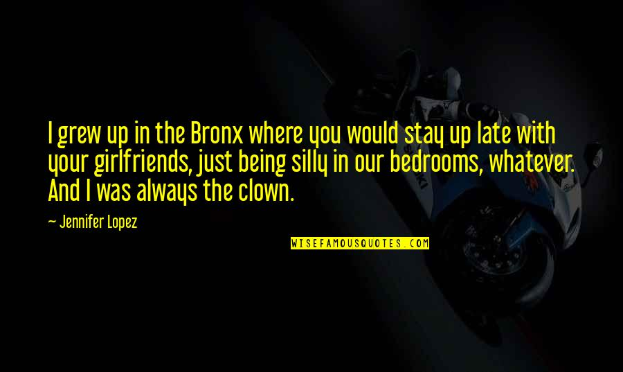 Being Girlfriends Quotes By Jennifer Lopez: I grew up in the Bronx where you