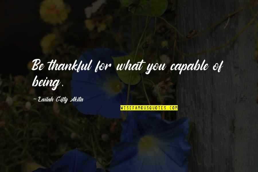 Being Grateful For Love Quotes By Lailah Gifty Akita: Be thankful for what you capable of being.