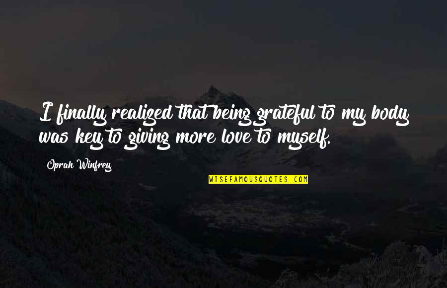 Being Grateful For Love Quotes By Oprah Winfrey: I finally realized that being grateful to my