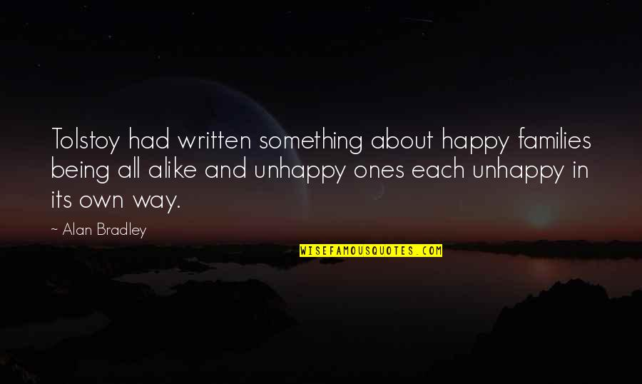 Being Happy Just The Way You Are Quotes By Alan Bradley: Tolstoy had written something about happy families being