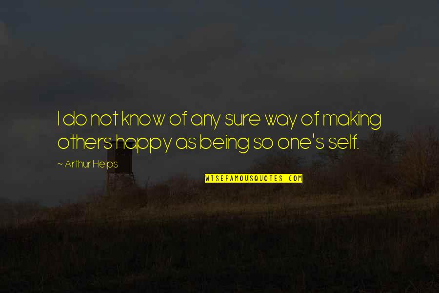 Being Happy Just The Way You Are Quotes By Arthur Helps: I do not know of any sure way