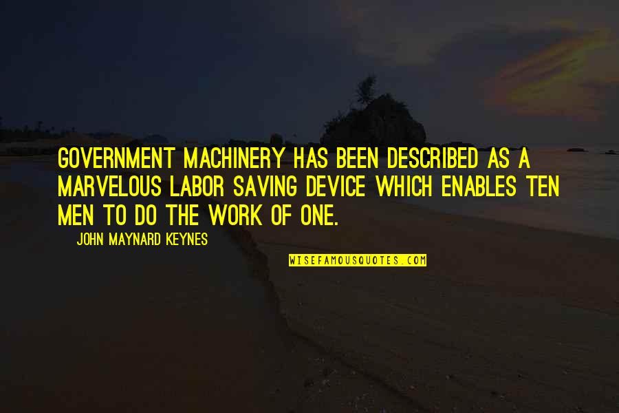 Being Happy Just The Way You Are Quotes By John Maynard Keynes: Government machinery has been described as a marvelous