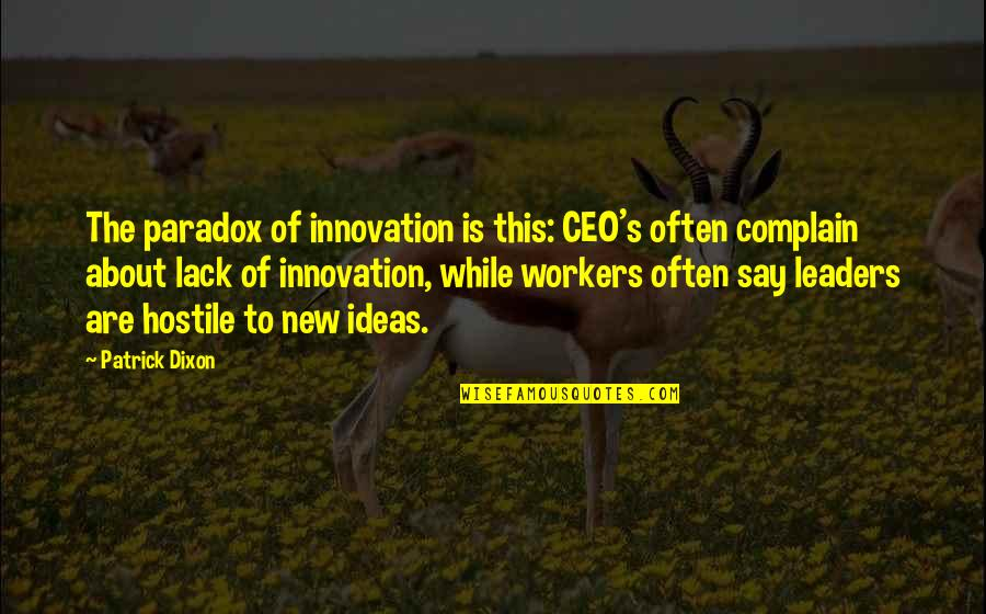 Being Happy Just The Way You Are Quotes By Patrick Dixon: The paradox of innovation is this: CEO's often