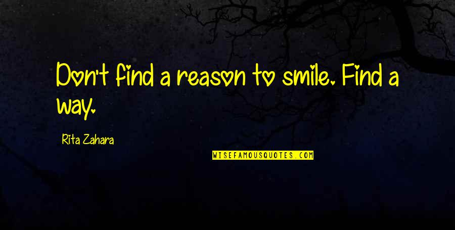 Being Happy Just The Way You Are Quotes By Rita Zahara: Don't find a reason to smile. Find a