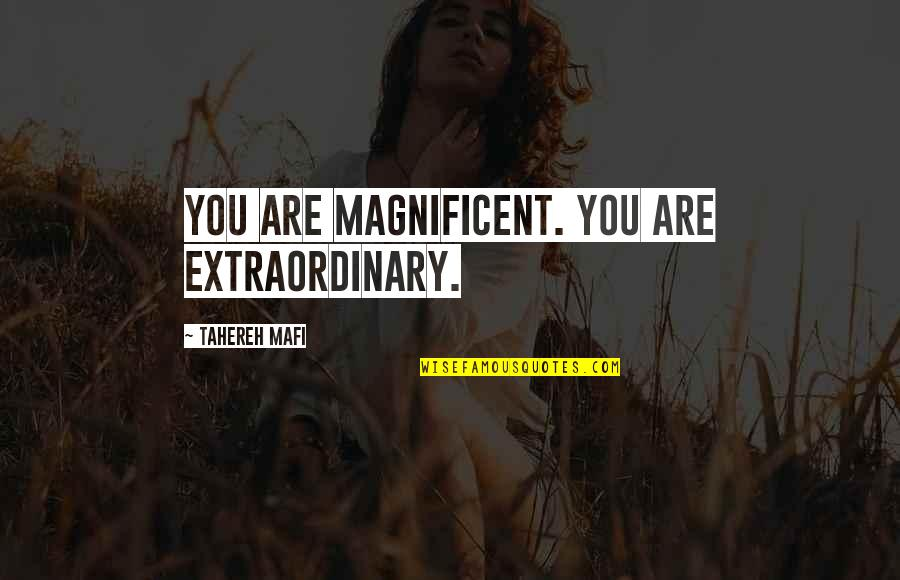 Being Happy Just The Way You Are Quotes By Tahereh Mafi: You are magnificent. You are extraordinary.