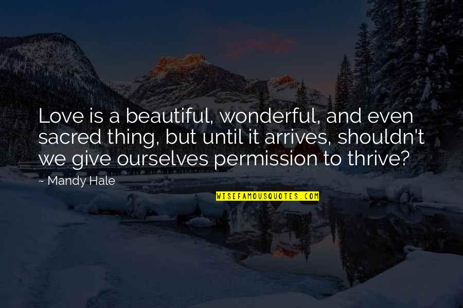 Being Happy With Life And Love Quotes By Mandy Hale: Love is a beautiful, wonderful, and even sacred