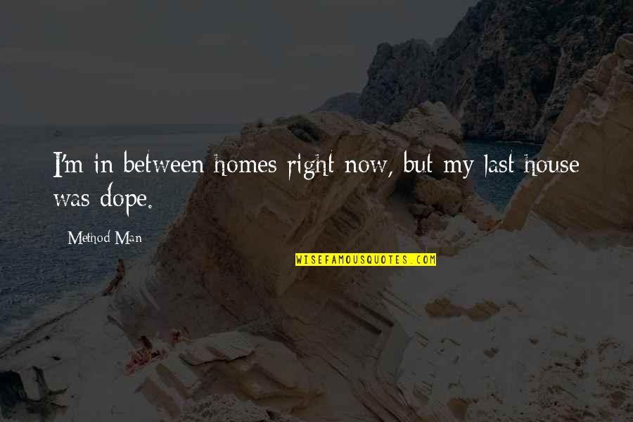 Being Happy With Life And Love Quotes By Method Man: I'm in between homes right now, but my