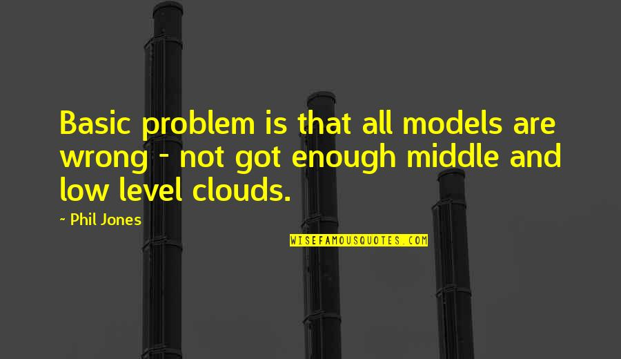Being Happy With Life And Love Quotes By Phil Jones: Basic problem is that all models are wrong