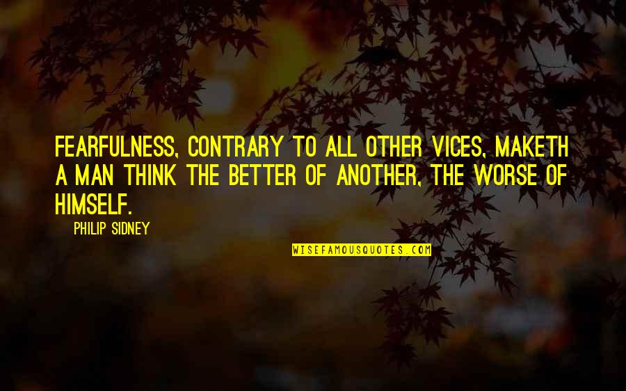 Being Happy With Life And Love Quotes By Philip Sidney: Fearfulness, contrary to all other vices, maketh a