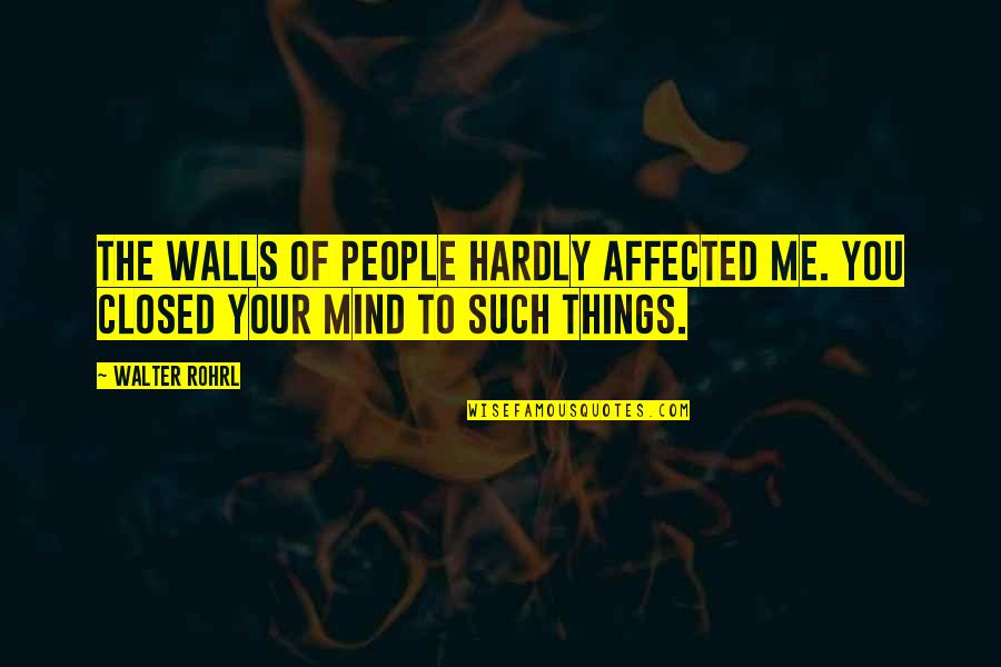 Being Happy With Life And Love Quotes By Walter Rohrl: The walls of people hardly affected me. You