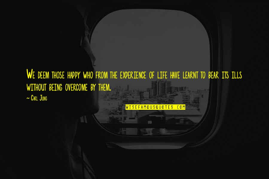 Being Happy With The Life You Have Quotes By Carl Jung: We deem those happy who from the experience