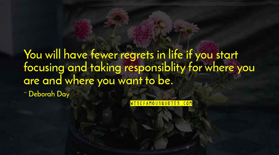 Being Happy With The Life You Have Quotes By Deborah Day: You will have fewer regrets in life if