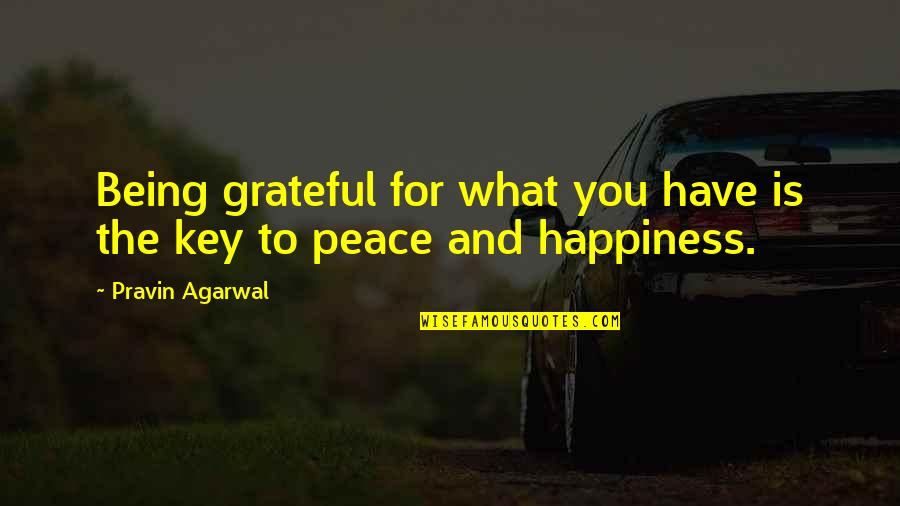 Being Happy With The Life You Have Quotes By Pravin Agarwal: Being grateful for what you have is the