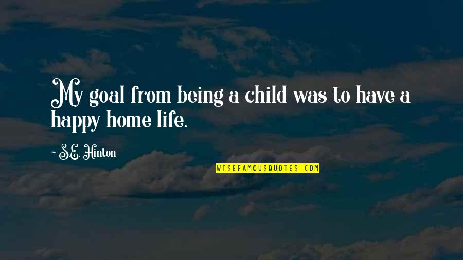 Being Happy With The Life You Have Quotes By S.E. Hinton: My goal from being a child was to