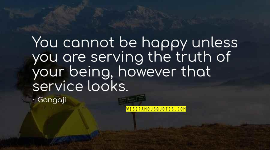 Being Happy With Your Looks Quotes By Gangaji: You cannot be happy unless you are serving