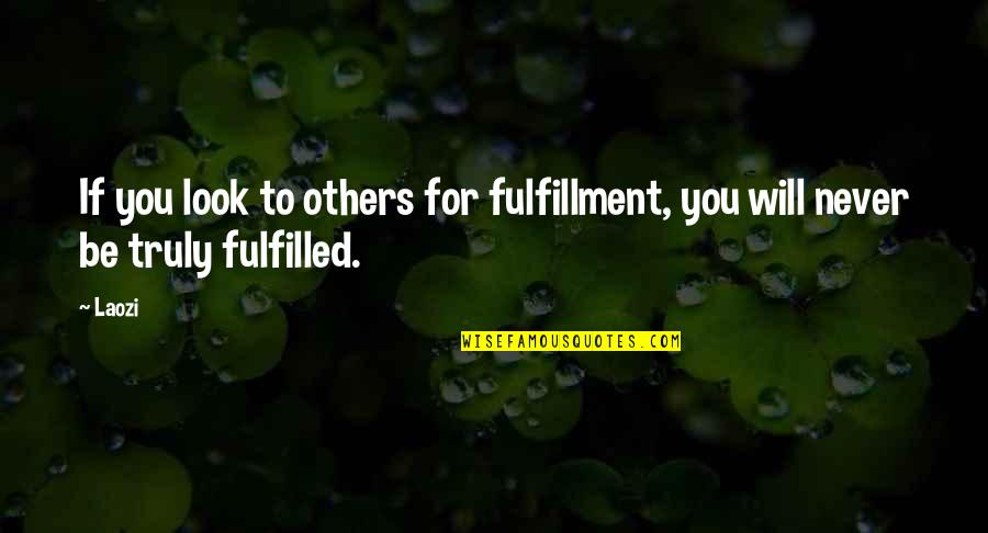 Being Happy With Your Looks Quotes By Laozi: If you look to others for fulfillment, you