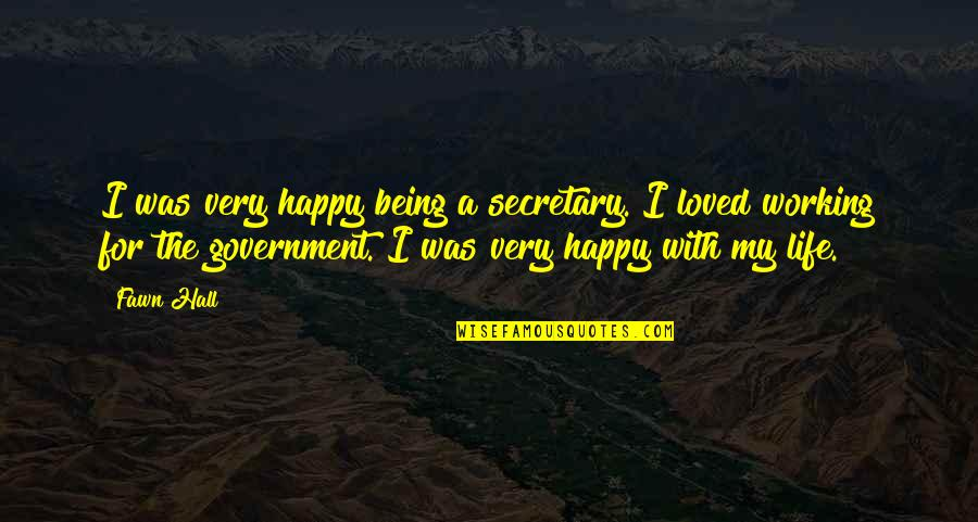 Being Happy Working Quotes By Fawn Hall: I was very happy being a secretary. I