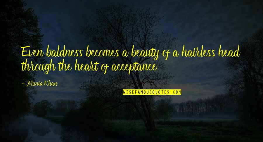 Being Hard Faced Quotes By Munia Khan: Even baldness becomes a beauty of a hairless