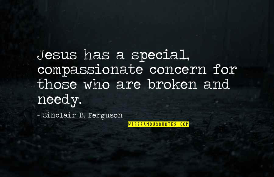 Being Hard Faced Quotes By Sinclair B. Ferguson: Jesus has a special, compassionate concern for those