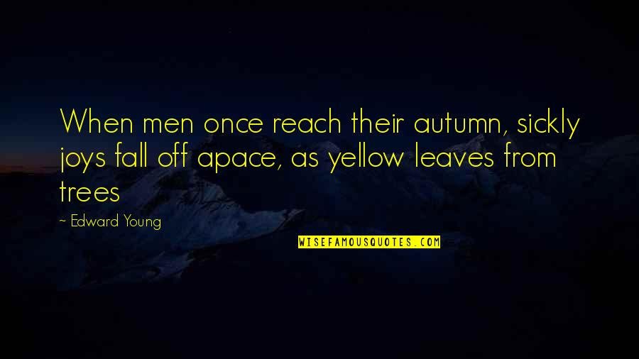 Being Heartbroken And Moving On Quotes By Edward Young: When men once reach their autumn, sickly joys