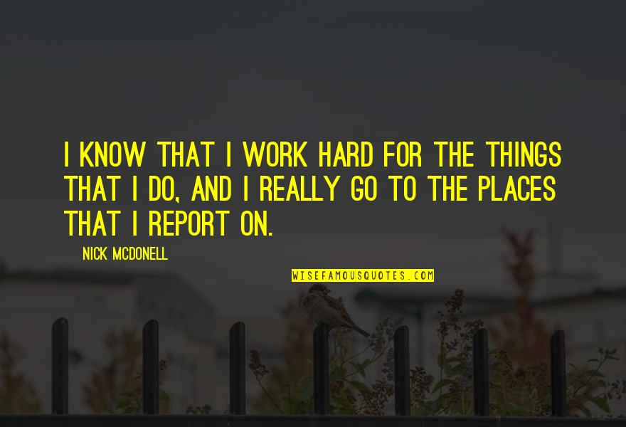 Being Heartbroken And Moving On Quotes By Nick McDonell: I know that I work hard for the