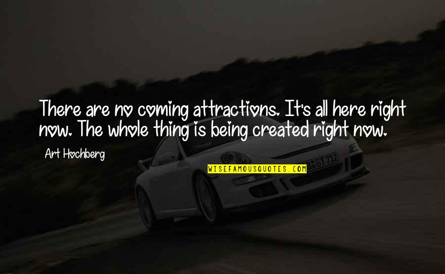 Being Here Now Quotes By Art Hochberg: There are no coming attractions. It's all here