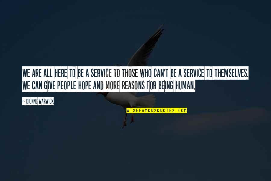 Being Here Now Quotes By Dionne Warwick: We are all here to be a service