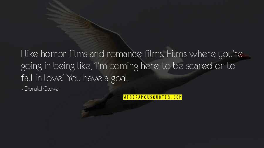 Being Here Now Quotes By Donald Glover: I like horror films and romance films. Films