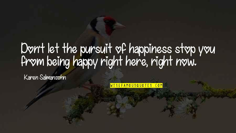 Being Here Now Quotes By Karen Salmansohn: Don't let the pursuit of happiness stop you