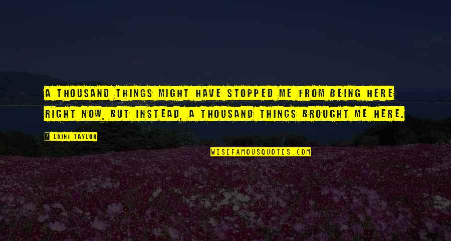 Being Here Now Quotes By Laini Taylor: A thousand things might have stopped me from
