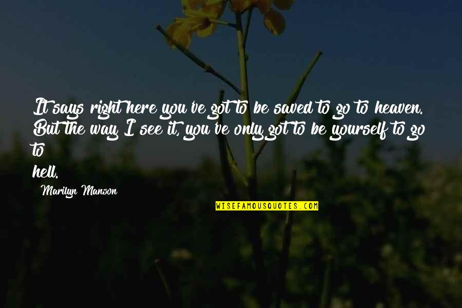 Being Here Now Quotes By Marilyn Manson: It says right here you've got to be