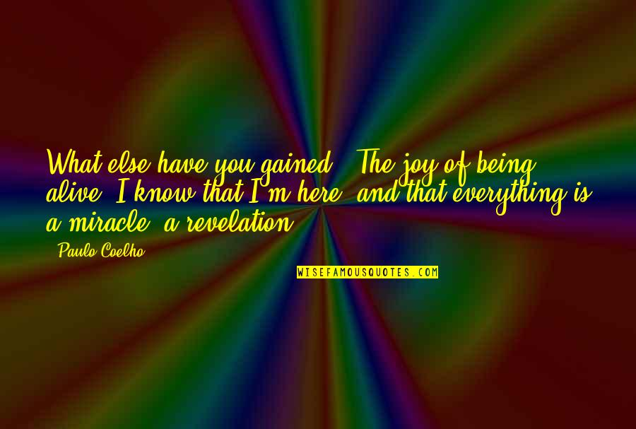 Being Here Now Quotes By Paulo Coelho: What else have you gained?''The joy of being