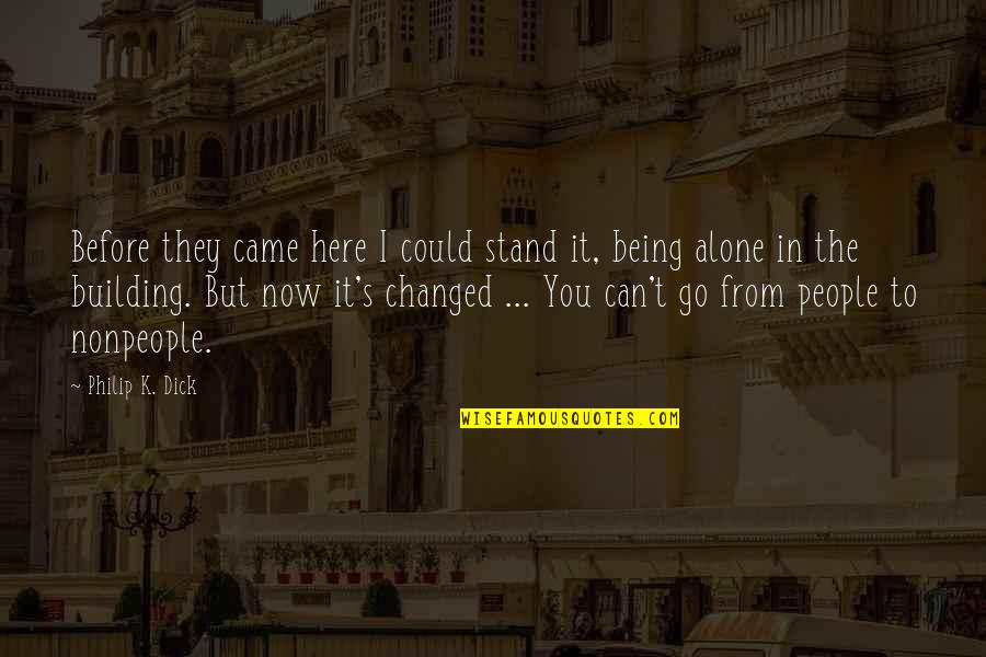 Being Here Now Quotes By Philip K. Dick: Before they came here I could stand it,
