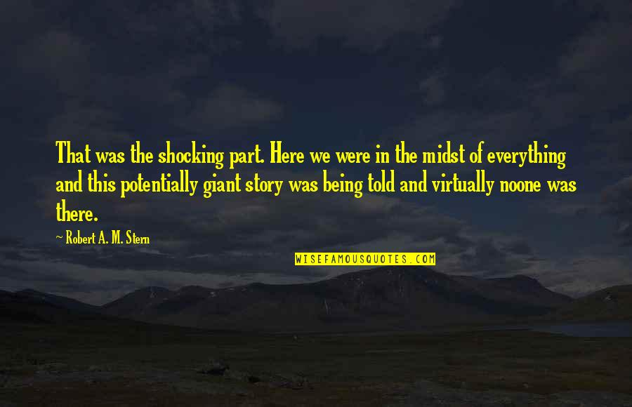 Being Here Now Quotes By Robert A. M. Stern: That was the shocking part. Here we were