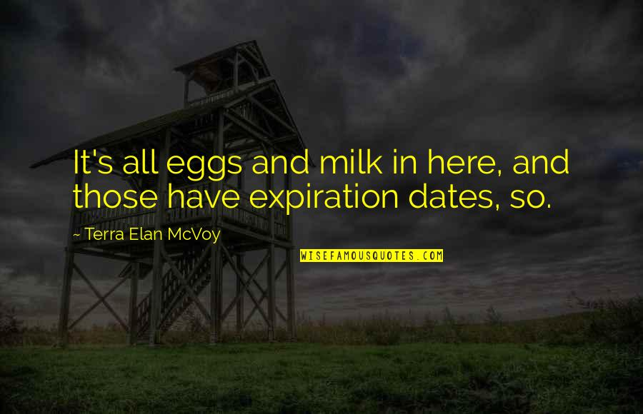 Being Here Now Quotes By Terra Elan McVoy: It's all eggs and milk in here, and