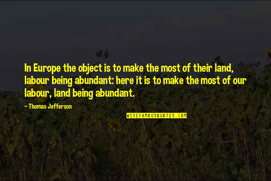 Being Here Now Quotes By Thomas Jefferson: In Europe the object is to make the
