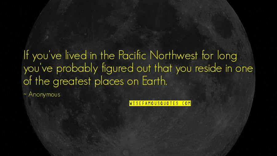 Being Hurt From A Relationship Quotes By Anonymous: If you've lived in the Pacific Northwest for
