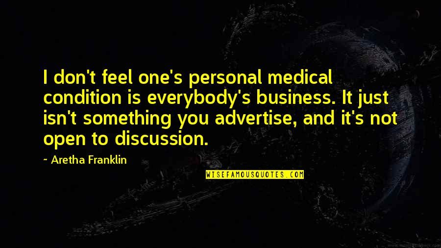 Being Hurt From A Relationship Quotes By Aretha Franklin: I don't feel one's personal medical condition is
