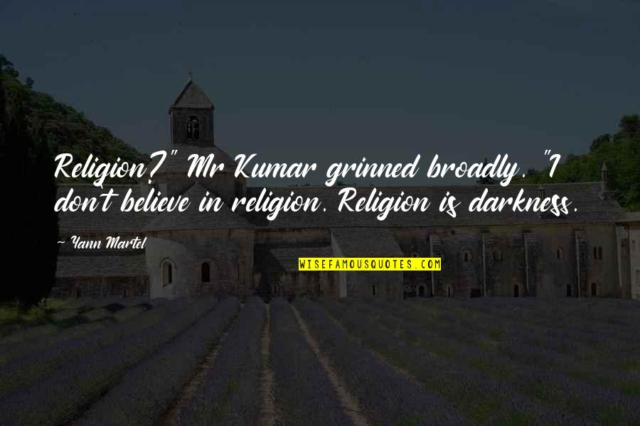 "Being Immodest Quotes By Yann Martel: Religion?"" Mr Kumar grinned broadly. ""I don't believe"
